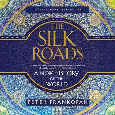 The Silk Roads: A New History of the World Audiobook, by