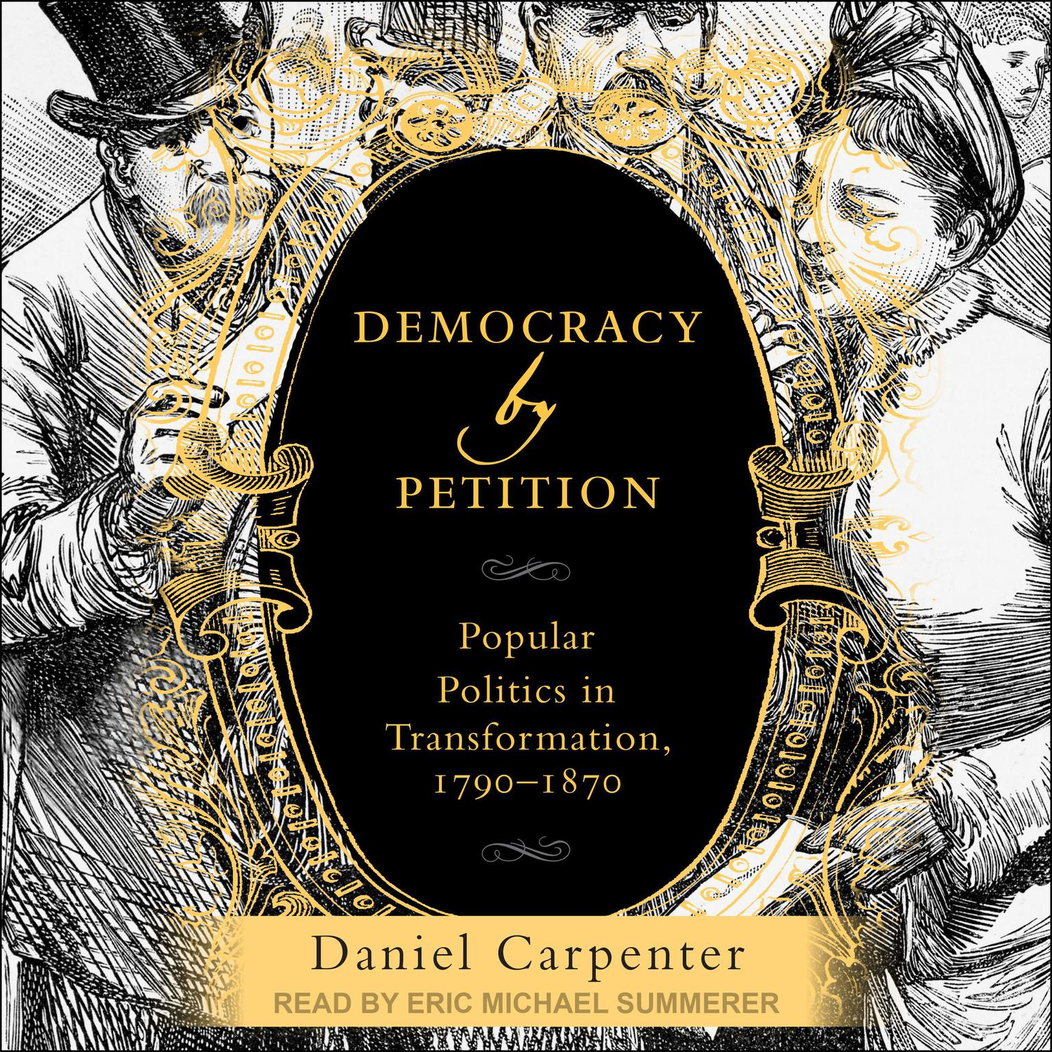 Democracy by Petition: Popular Politics in Transformation, 1790-1870 Audiobook, by Daniel Carpenter