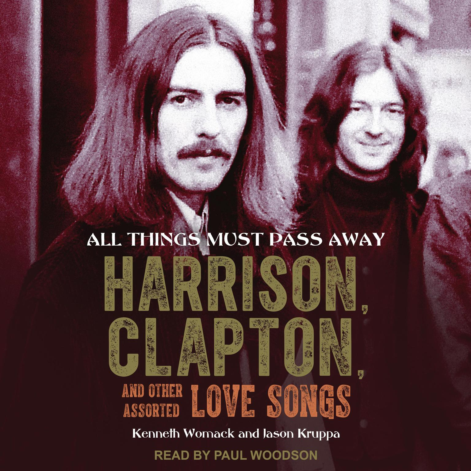 All Things Must Pass Away: Harrison, Clapton, and Other Assorted Love Songs Audiobook, by Kenneth Womack
