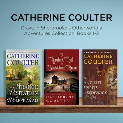 Catherine Coulter - Grayson Sherbrookes Otherworldly Adventures Collection: Books 1-3: The Strange Visitation at Wolffe Hall, The Resident Evil at Blackthorn Manor, The Ancient Spirits of Sedgwick House Audiobook, by Catherine Coulter