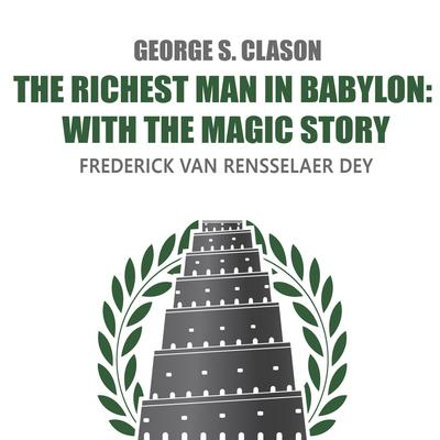 The Richest Man in Babylon: With The Magic Story Audiobook, by George Clason