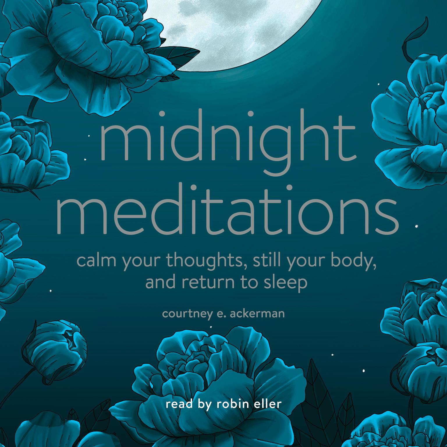Midnight Meditations: Calm Your Thoughts, Still Your Body, and Return to Sleep Audiobook, by Courtney E. Ackerman