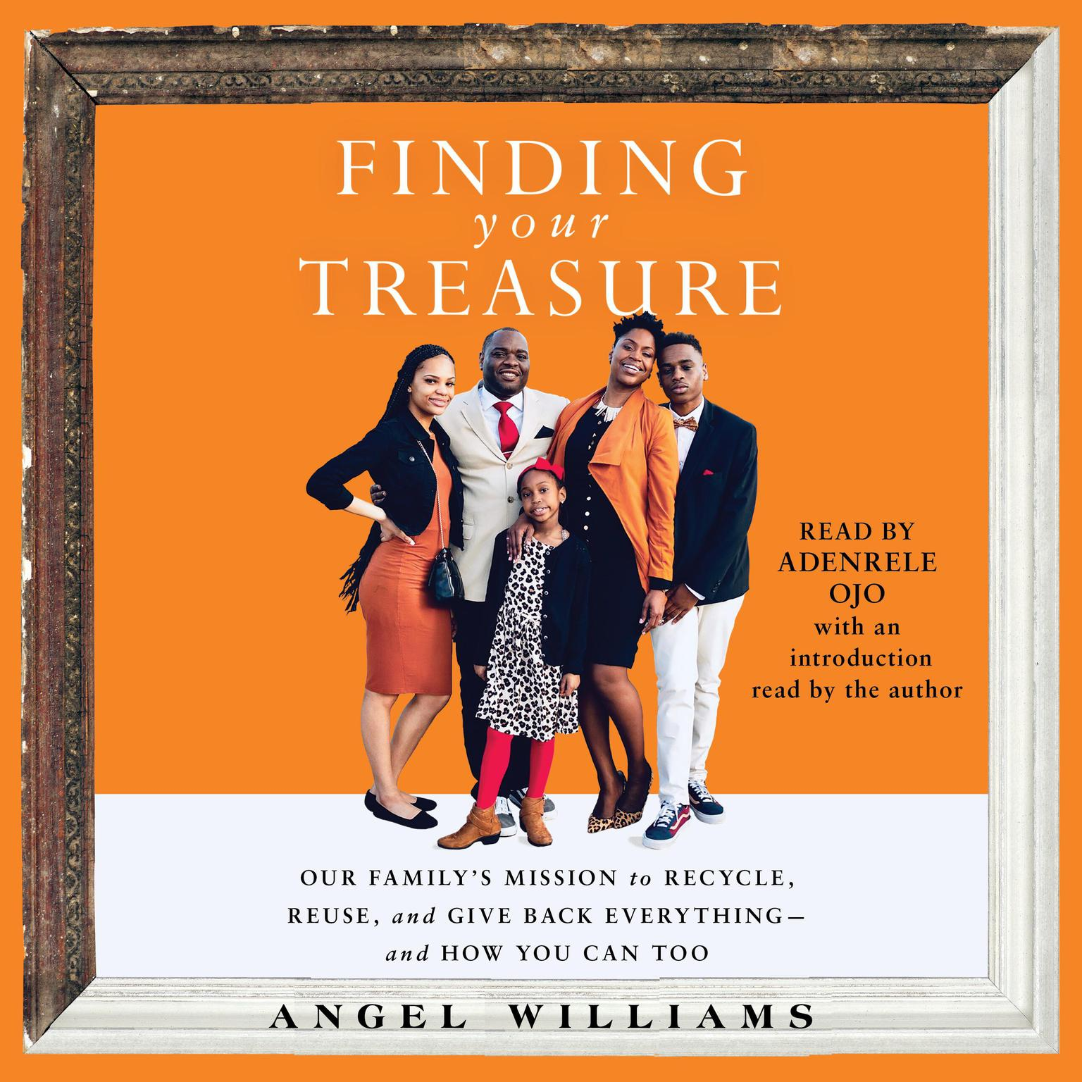 Finding Your Treasure: Our Familys Mission to Recycle, Reuse, and Give Back Everything—and How You Can Too Audiobook, by Angel Williams