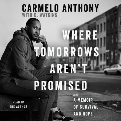 Where Tomorrows Arent Promised: A Memoir of Survival and Hope Audiobook, by Carmelo Anthony