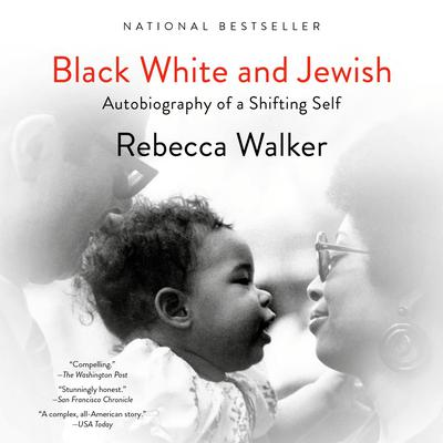 Black White and Jewish: Autobiography of a Shifting Self Audiobook, by Rebecca Walker