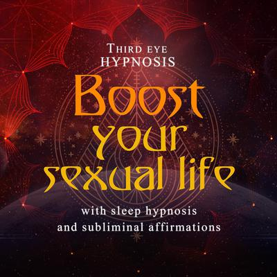 Boost your sexual life Audiobook, by Third Eye Hypnosis