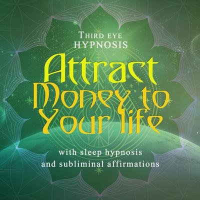 Attract money to your life Audiobook, by Third Eye Hypnosis