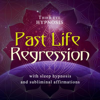 Past Life Regression: With Sleep Hypnosis and Subliminal Affirmations  Audiobook, by Third Eye Hypnosis