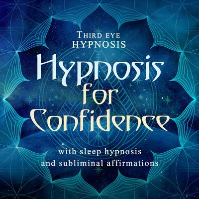 Hypnosis for Confidence: With Sleep Hypnosis and Subliminal Affirmations  Audiobook, by Third Eye Hypnosis