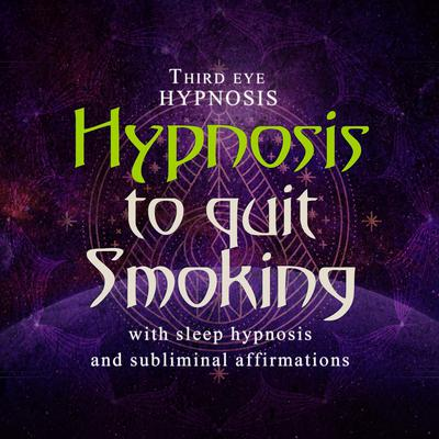 Hypnosis to Quit Smoking: With Sleep Hypnosis and Subliminal Affirmations  Audiobook, by Third Eye Hypnosis