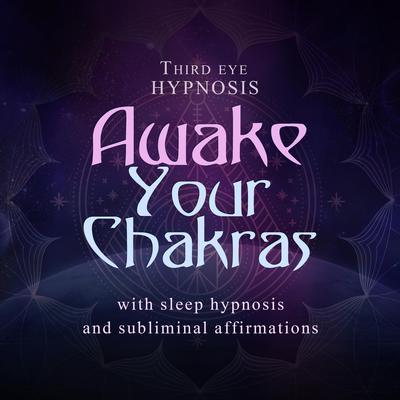 Awake your chakras Audiobook, by Third Eye Hypnosis