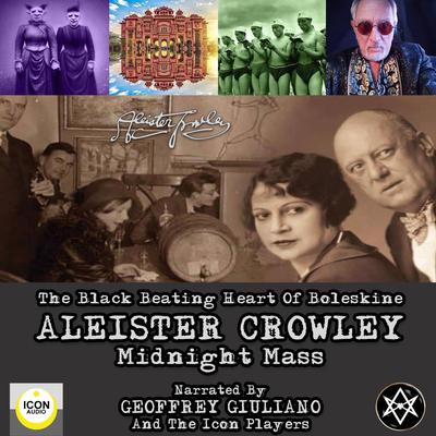 The Black Beating Heart Of Boleskine Aleister Crowley Midnight Mass Audiobook, by Aleister Crowley