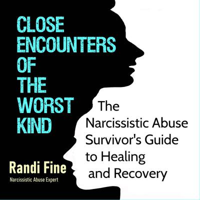 Close Encounters of the Worst Kind: The Narcissistic Abuse Survivors Guide to Healing and Recovery  Audiobook, by Randi Fine