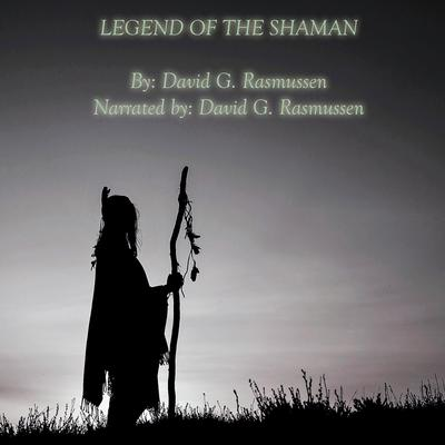 Legend of The Shaman: Book Three of the Wyakin Trilogy  Audiobook, by David G. Rasmussen