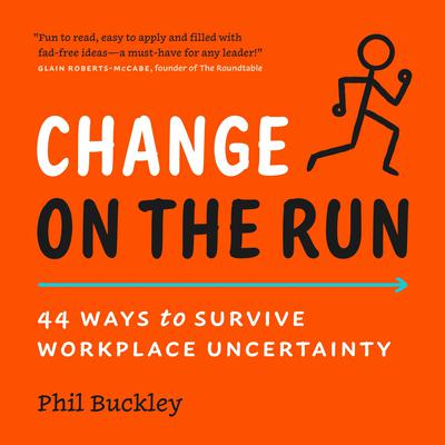 Change on the Run: 44 Ways to Survive Workplace Uncertainty Audiobook, by Phil Buckley