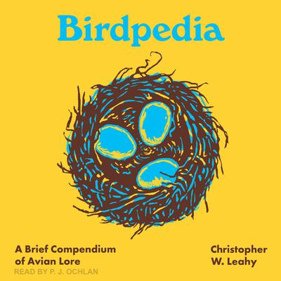 Birdpedia: A Brief Compendium of Avian Lore Audiobook, by Christopher W. Leahy