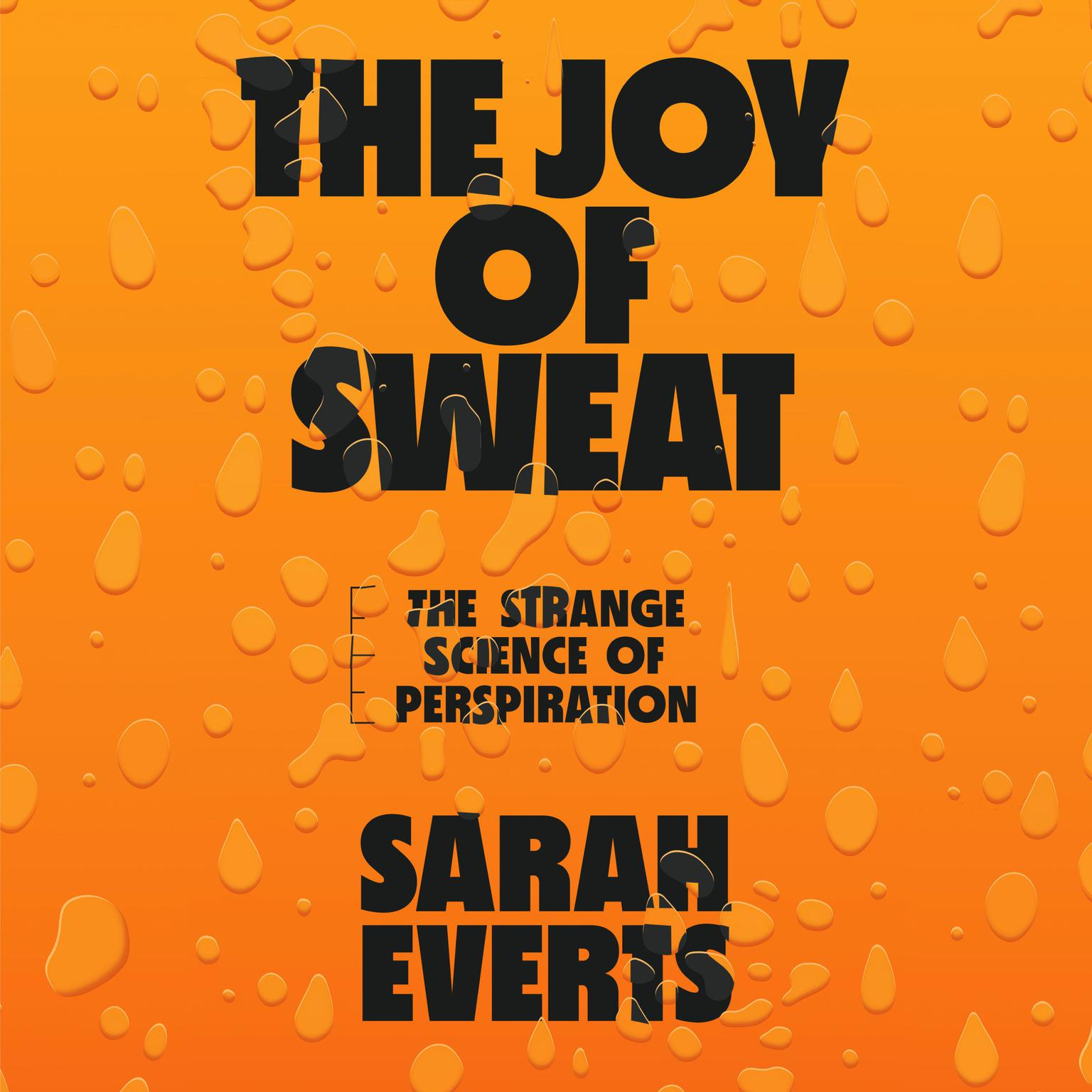 The Joy of Sweat: The Strange Science of Perspiration Audiobook, by Sarah Everts