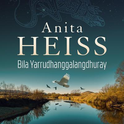 Bila Yarrudhanggalangdhuray: River of Dreams Audiobook, by Anita Heiss