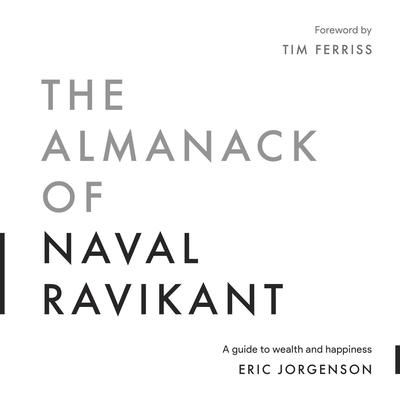 The Almanack of Naval Ravikant: A Guide to Wealth and Happiness  Audiobook, by Eric Jorgenson