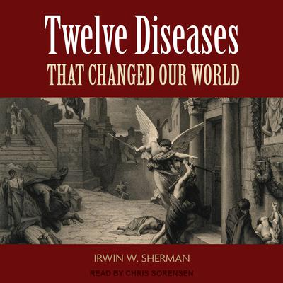 Twelve Diseases that Changed Our World Audiobook, by Irwin W. Sherman