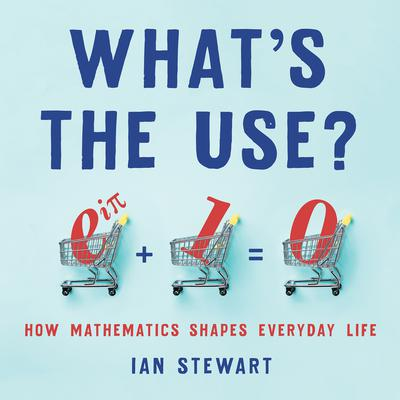 What's the Use?: How Mathematics Shapes Everyday Life Audiobook, by