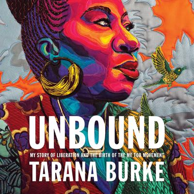 Unbound: My Story of Liberation and the Birth of the Me Too Movement Audiobook, by