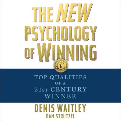 The New Psychology of Winning: Top Qualities of a 21st Century Winner Audiobook, by Denis Waitley