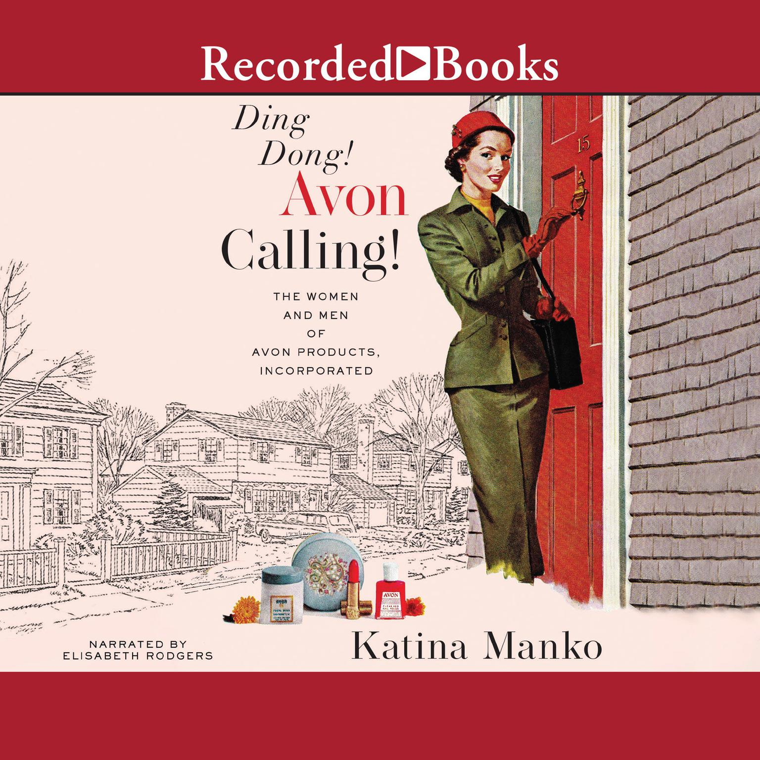 Ding Dong! Avon Calling!: The Women and Men of Avon Products, Incorporated Audiobook, by Katina Manko