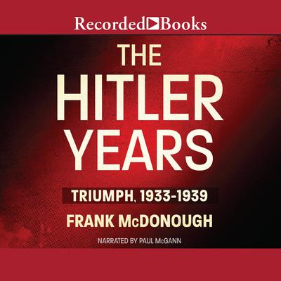 The Hitler Years: Triumph, 1933-1939 Audiobook, by