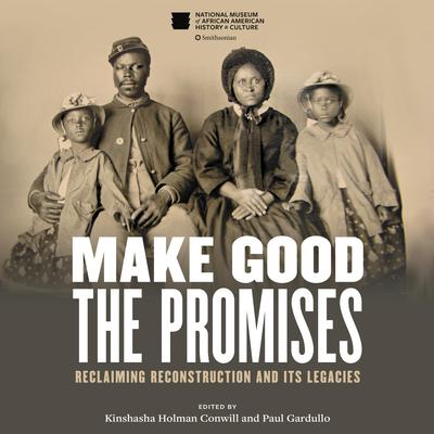 Make Good the Promises: Reclaiming Reconstruction and Its Legacies Audiobook, by Kinshasha Holman Conwill, Paul Gardullo, various authors