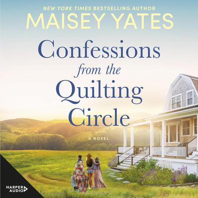 Confessions from the Quilting Circle Audiobook, by Maisey Yates