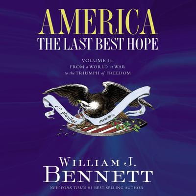 America: The Last Best Hope (Volume II): From a World at War to the Triumph of Freedom Audiobook, by William J. Bennett
