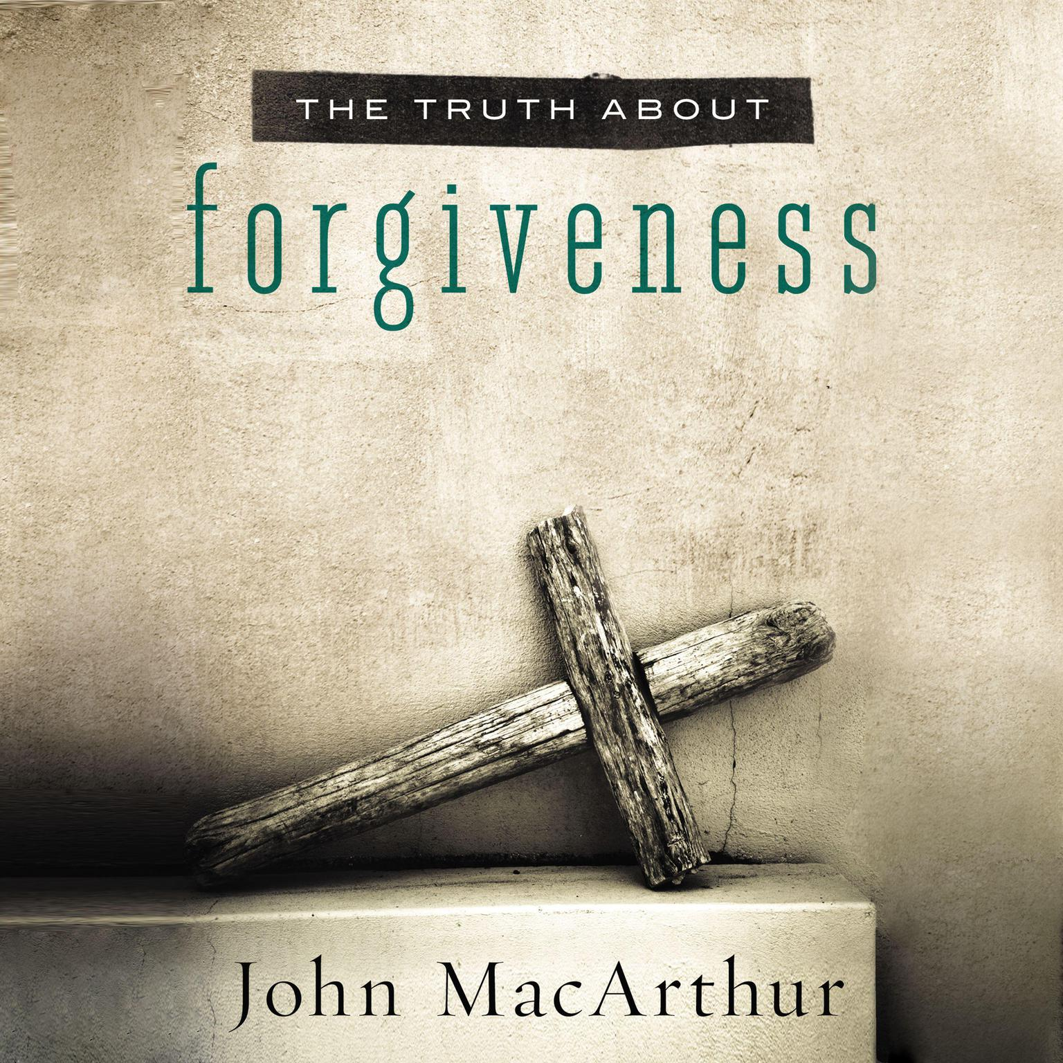The Truth About Forgiveness Audiobook, by John F. MacArthur