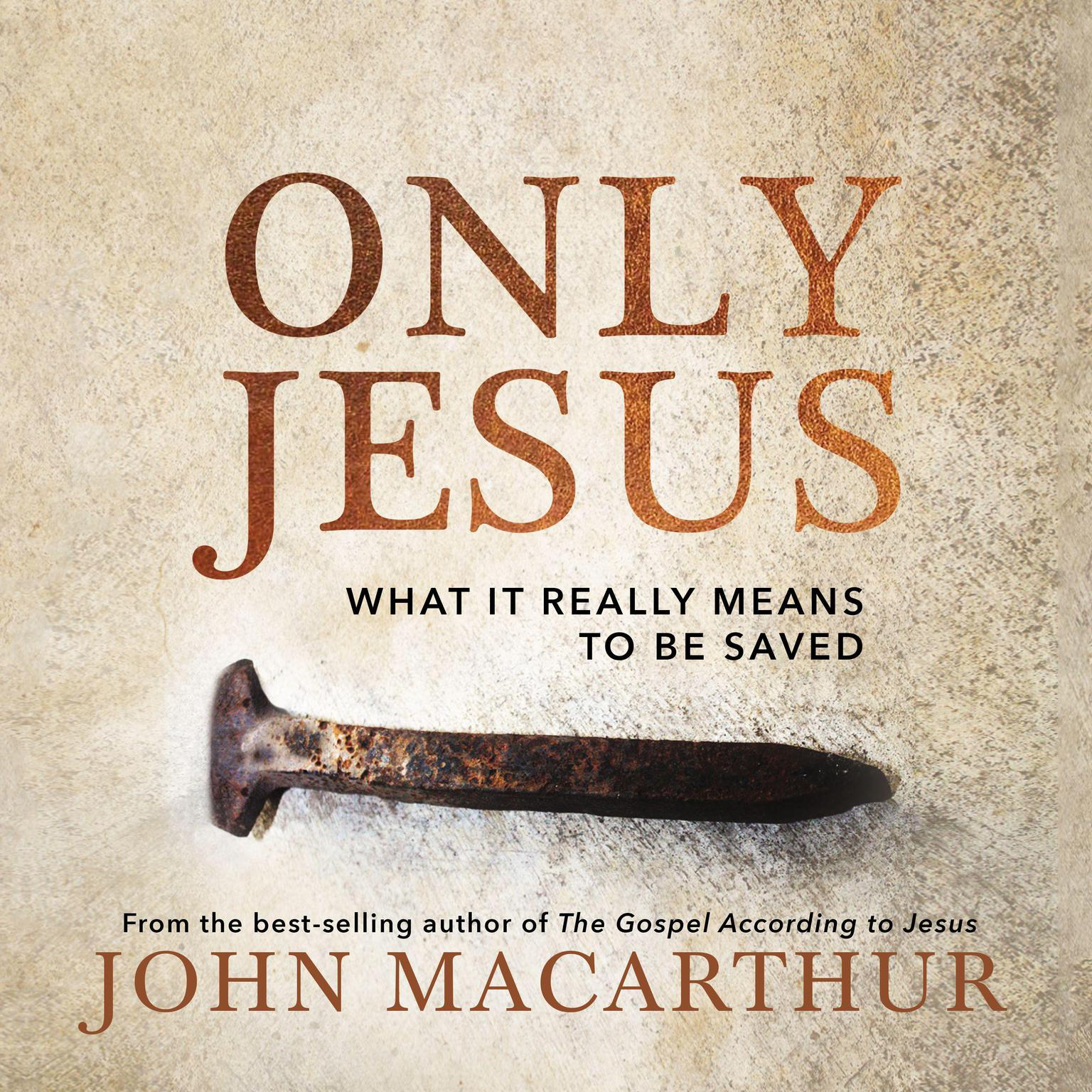 Only Jesus: What It Really Means to Be Saved Audiobook, by John F. MacArthur
