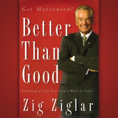 Better Than Good: Creating a Life You Cant Wait to Live Audiobook, by
