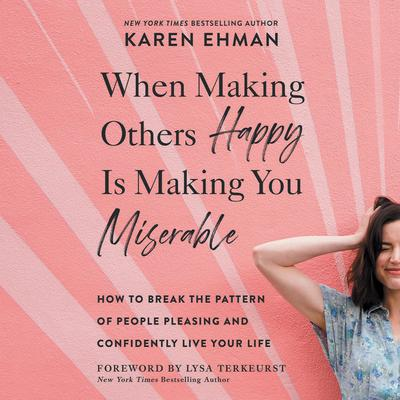 When Making Others Happy Is Making You Miserable: How to Break the Pattern of People-Pleasing and Confidently Live Your Life Audiobook, by Karen Ehman