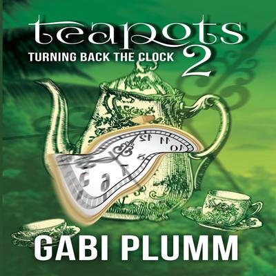 Teapots 2: Turning Back the Clock  Audiobook, by Gabi Plumm