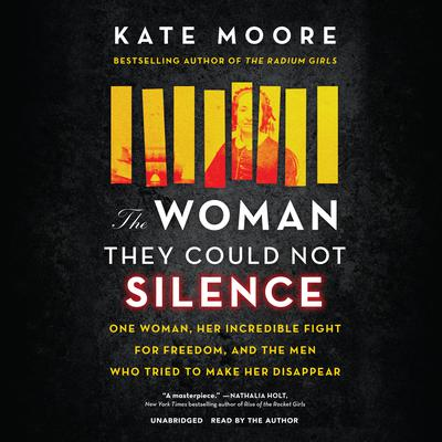The Woman They Could Not Silence: One Woman, Her Incredible Fight for Freedom, and the Men Who Tried to Make Her Disappear Audiobook, by Kate Moore