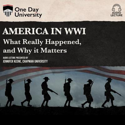 America in WWI: What Really Happened, and Why it Matters Audiobook, by Jennifer Keene