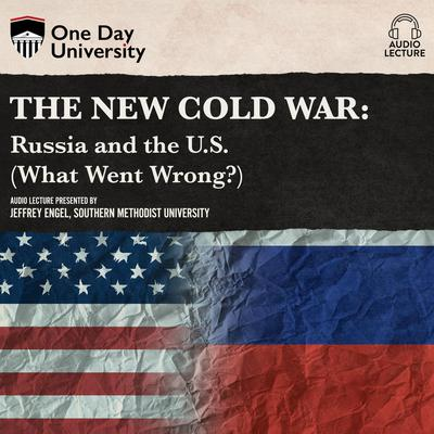 The New Cold War: Russia and the U.S. (What Went Wrong?) Audiobook, by Jeffrey Engel