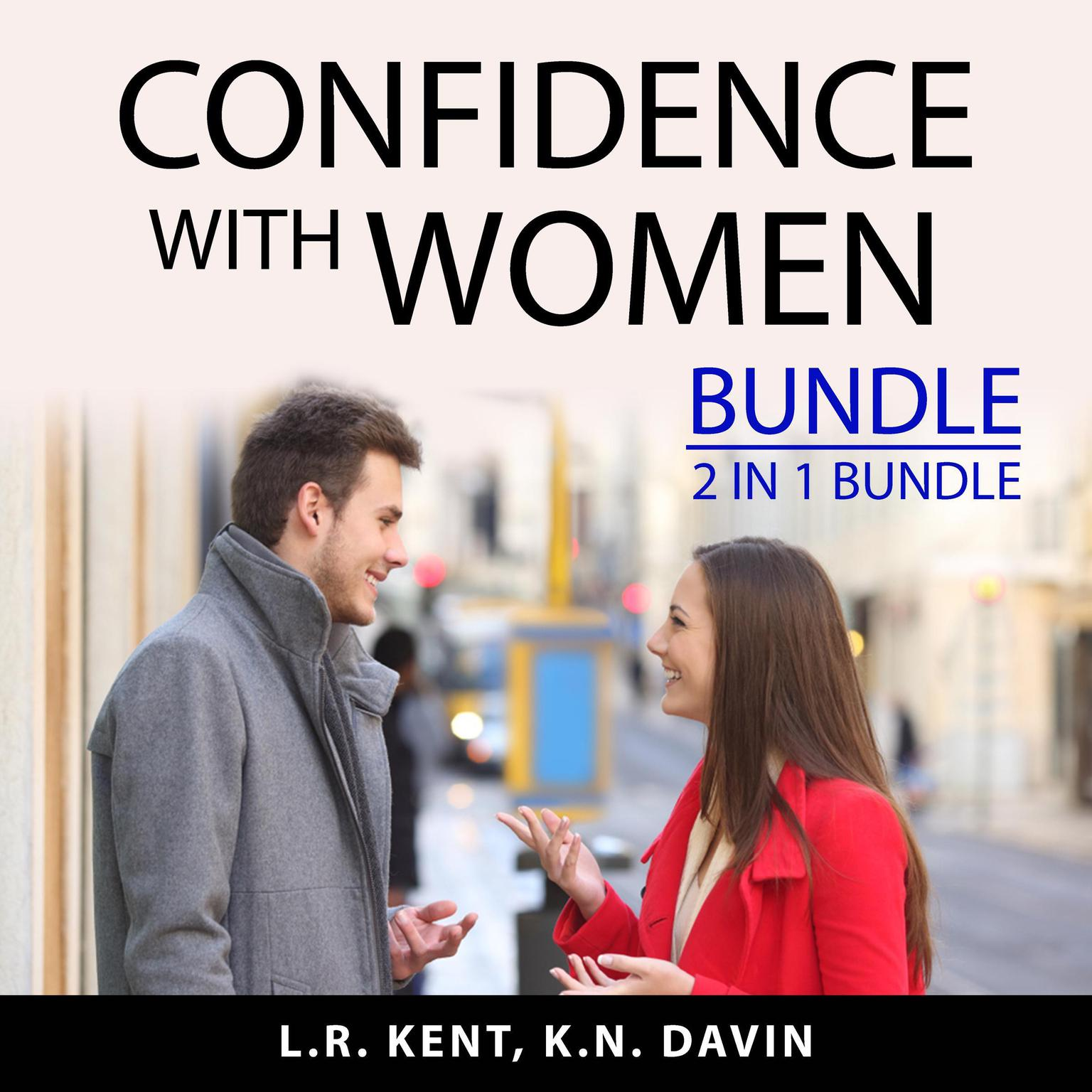 Confidence With Women Bundle, 2 IN 1 Bundle:: How to Flirt with Women and What Women Want In A Man  Audiobook, by K.N. Davin