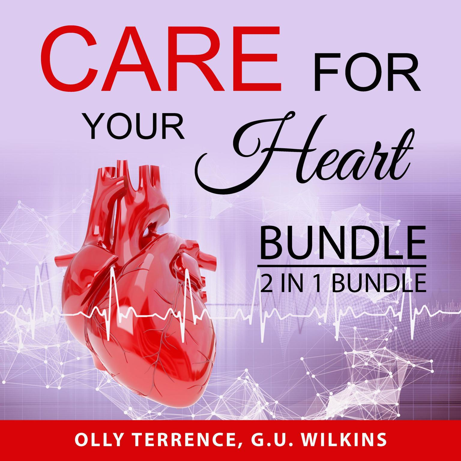 Care For Your Heart Bundle, 2 in 1 Bundle:: Prevent Heart Disease and The Simple Heart Cure  Audiobook, by G.U. Wilkins