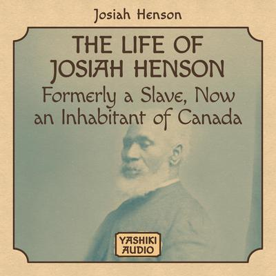 The Life of Josiah Henson, Formerly a Slave, Now an Inhabitant of Canada Audiobook, by Josiah Henson