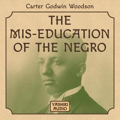 The Mis-Education of the Negro Audiobook, by Carter Godwin Woodson
