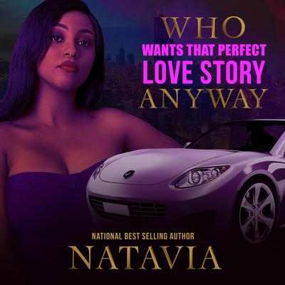 Who Wants that Perfect Love Story Anyway Audiobook, by Natavia Stewart