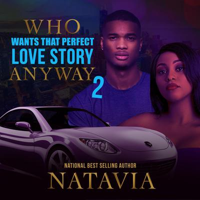 Who Wants that Perfect Love Story Anyway 2 Audiobook, by Natavia Stewart