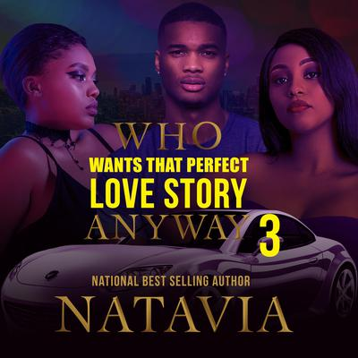 Who Wants that Perfect Love Story Anyway 3 Audiobook, by Natavia Stewart