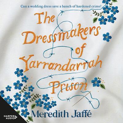 The Dressmakers of Yarrandarrah Prison Audiobook, by Meredith Jaffe