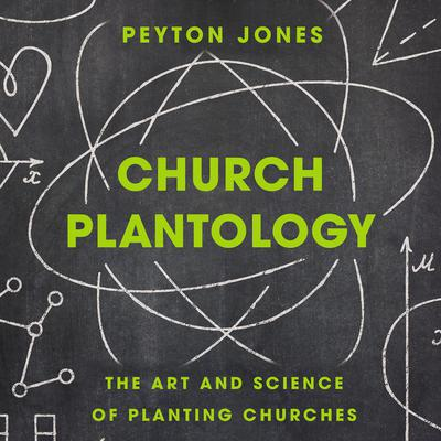 Church Plantology: The Art and Science of Planting Churches Audiobook, by Peyton Jones