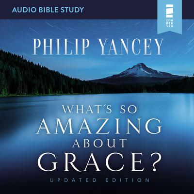 Whats So Amazing About Grace? Updated Edition: Audio Bible Studies Audiobook, by Philip Yancey